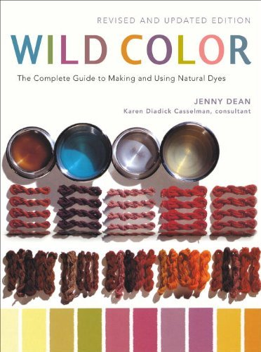 Jenny Dean Wild Color The Complete Guide To Making And Using Natural Dy Revised Update