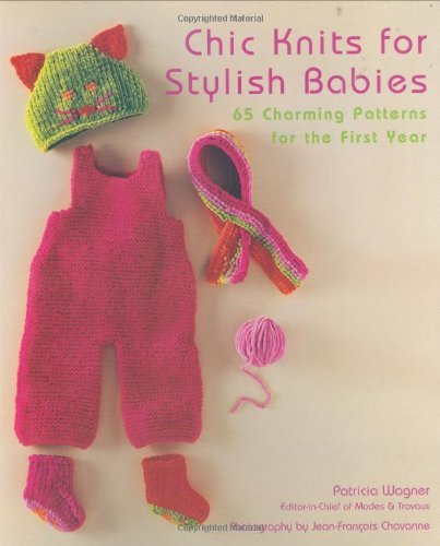 Patricia Wagner Chic Knits For Stylish Babies 65 Charming Patterns For The First Year