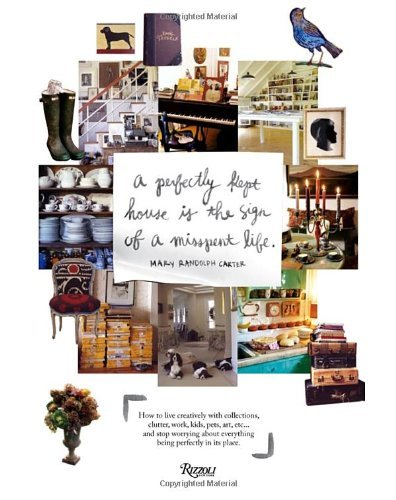 Mary Randolph Carter Perfectly Kept House Is The Sign Of A Misspent Lif How To Live Creatively With Collections Clutter