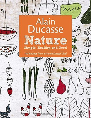Alain Ducasse Alain Ducasse Nature Simple Healthy And Good