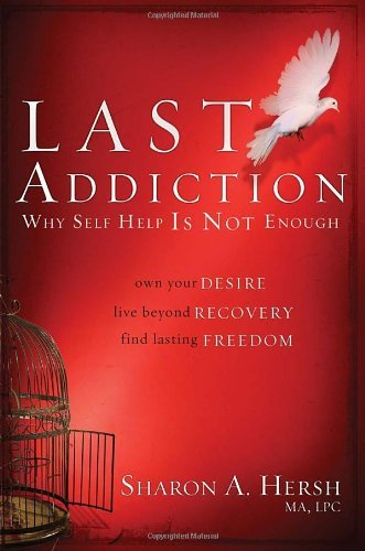 Sharon Hersh The Last Addiction Own Your Desire Live Beyond Your Recovery Find