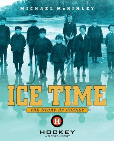 Michael Mckinley Ice Time The Story Of Hockey