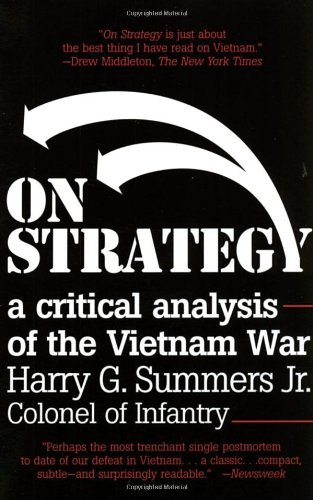 Harry G. Summers On Strategy A Critical Analysis Of The Vietnam War