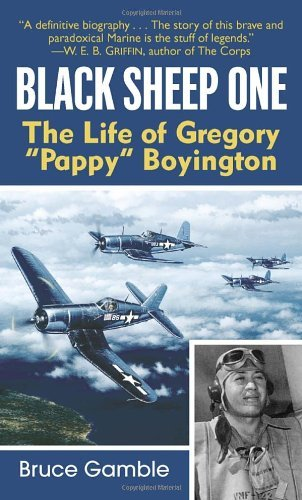 "Bruce Gamble Black Sheep One The Life Of Gregory ""pappy"" Boyington"