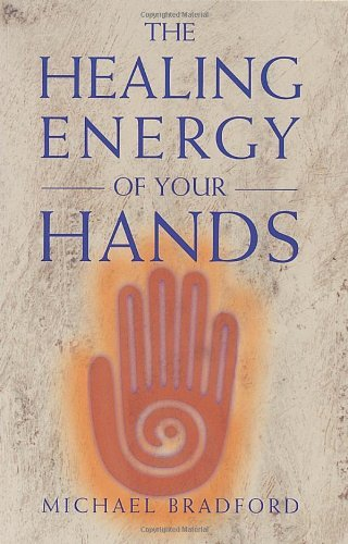 Michael F. Bradford Healing Energy Of Your Hands