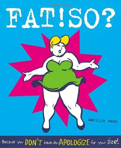 Marilyn Wann Fat! So? Because You Don't Have To Apologize For Your Size