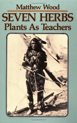Matthew Wood Seven Herbs Plants As Teachers 0087 Edition;