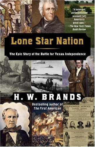 H. W. Brands Lone Star Nation The Epic Story Of The Battle For Texas Independen