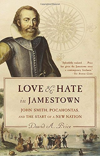 David A. Price Love And Hate In Jamestown John Smith Pocahontas And The Start Of A New Na