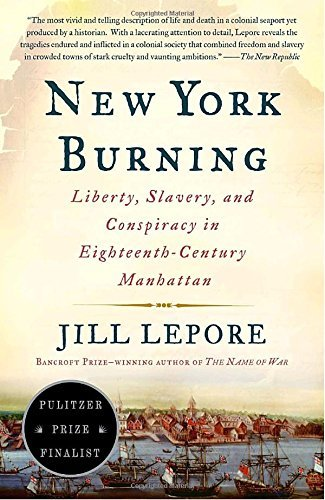 Jill Lepore New York Burning Liberty Slavery And Conspiracy In Eighteenth Ce