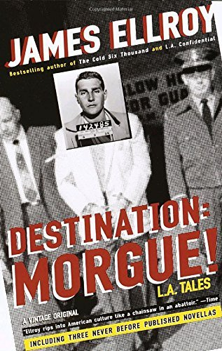 James Ellroy Destination Morgue! L.A. Tales