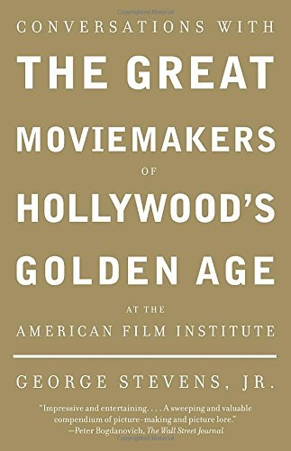 George Stevens Jr Conversations With The Great Moviemakers Of Hollyw