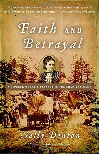 Sally Denton Faith And Betrayal A Pioneer Woman's Passage In The American West