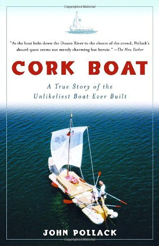 John Pollack Cork Boat A True Story Of The Unlikeliest Boat Ever Built