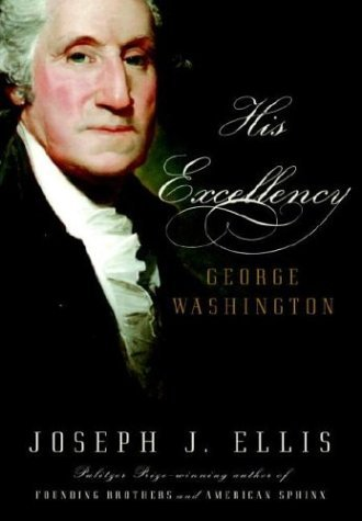 Joseph J. Ellis His Excellency George Washington