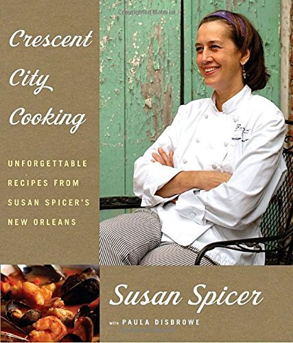 Susan Spicer Crescent City Cooking Unforgettable Recipes From Susan Spicer's New Orl