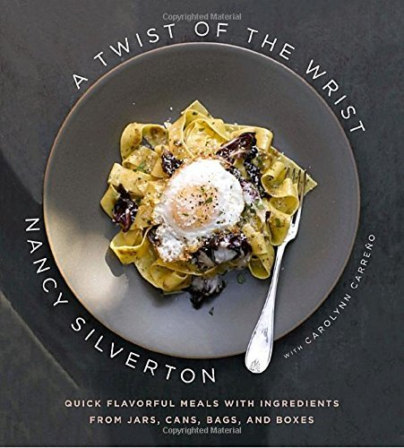 Nancy Silverton A Twist Of The Wrist Quick Flavorful Meals With Ingredients From Jars