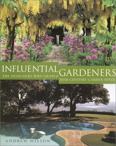 Andrew Wilson Influential Gardeners The Designers Who Shaped 20th Century Garden Style