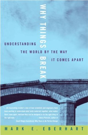 Mark Eberhart Why Things Break Understanding The World By The Way It Comes Apart