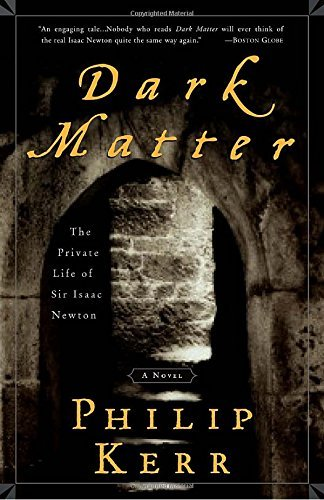 Philip Kerr Dark Matter The Private Life Of Sir Isaac Newton A Novel