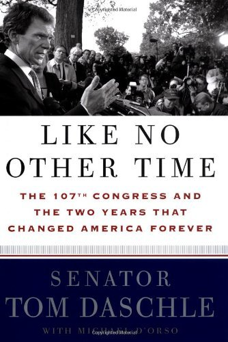 Tom Daschle Like No Other Time The 107th Congress & The Two Years That Changed America Forever