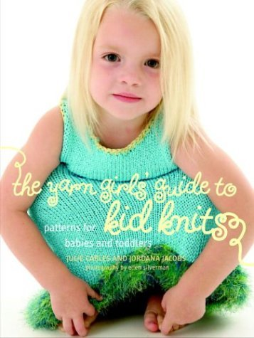 Julie Carles The Yarn Girls' Guide To Kid Knits Patterns For Babies And Toddlers