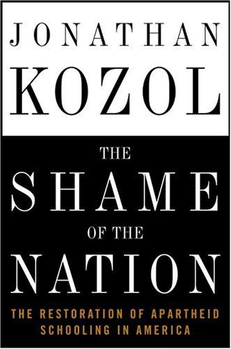 Jonathan Kozol Shame Of The Nation The The Restoration Of Apartheid Schooling In America