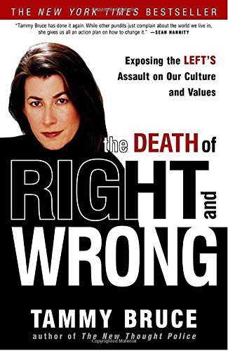 Tammy Bruce The Death Of Right And Wrong Exposing The Left's Assault On Our Culture And Va Revised