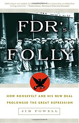 Jim Powell Fdr's Folly How Roosevelt And His New Deal Prolonged The Grea