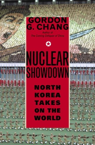 Gordon G. Chang Nuclear Showdown North Korea Takes On The World