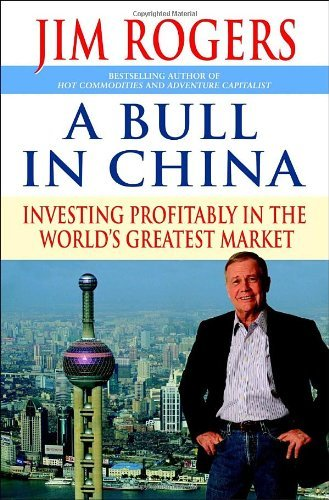 Jim Rogers A Bull In China Investing Profitably In The World