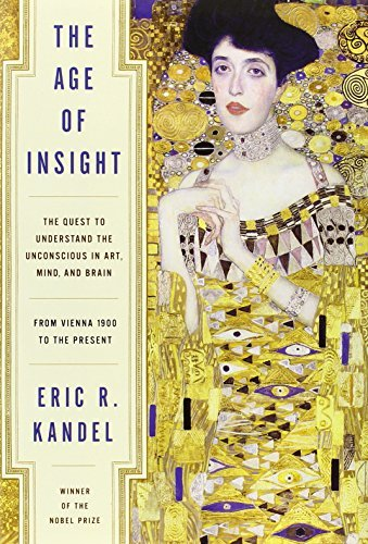 Eric Kandel The Age Of Insight The Quest To Understand The Unconscious In Art M