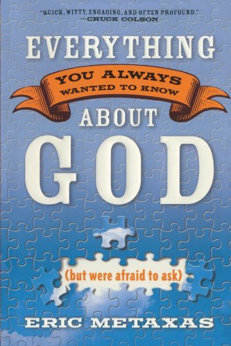 Eric Metaxas Everything You Always Wanted To Know About God But Were Afraid To Ask