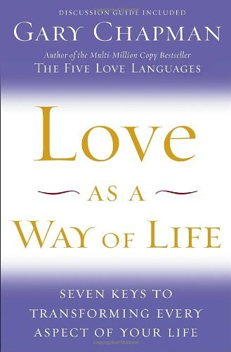 Chapman Gary Love As A Way Of Life Seven Keys To Transforming Every Aspect Of Your L