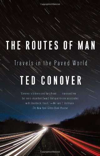 Ted Conover The Routes Of Man Travels In The Paved World