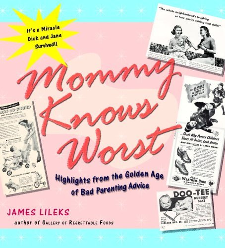 James Lileks Mommy Knows Worst Highlights From The Golden Age Of Bad Parenting A