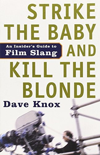 Dave Knox Strike The Baby And Kill The Blonde An Insider's Guide To Film Slang