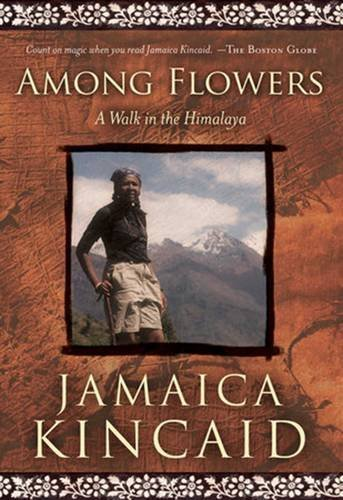 Jamaica Kincaid Among Flowers A Walk In The Himalaya