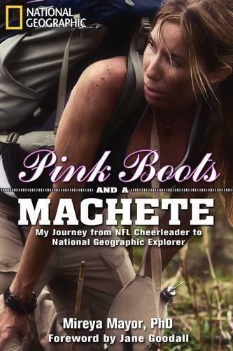 Mireya Mayor Pink Boots And A Machete My Journey From Nfl Cheerleader To National Geogr