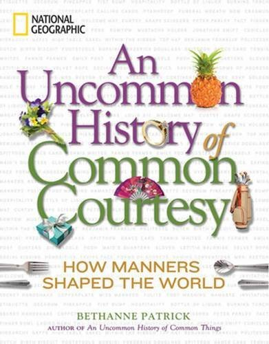 Bethanne Patrick An Uncommon History Of Common Courtesy How Manners Shaped The World