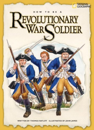 Thomas Ratliff How To Be A Revolutionary War Soldier