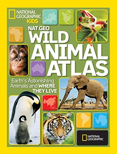 National Geographic Nat Geo Wild Animal Atlas Earth's Astonishing Animals And Where They Live