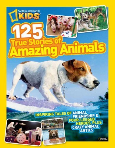 National Geographic Kids National Geographic Kids 125 True Stories Of Amazi Inspiring Tales Of Animal Friendship & Four Legge