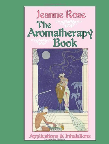 Jeanne Rose The Aromatherapy Book Applications And Inhalations