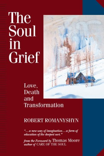 Thomas Moore Robert Romanyshyn The Soul In Grief Love Death And Transformation