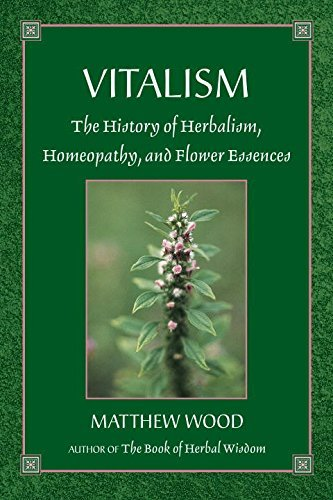 Matthew Wood Vitalism The History Of Herbalism Homeopathy And Flower 0002 Edition;