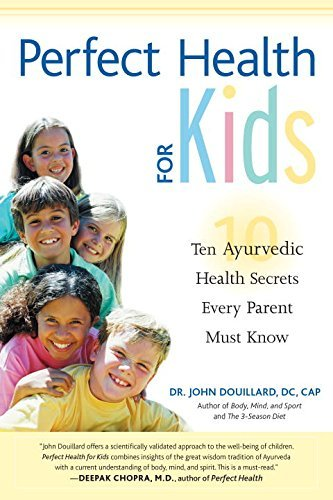 John Douillard Perfect Health For Kids Ten Ayurvedic Health Secrets Every Parent Must Kn
