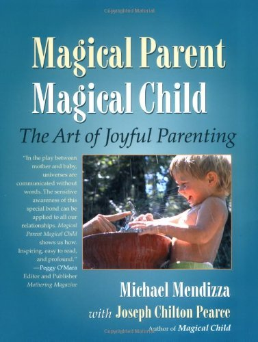 Michael Mendizza Magical Parent Magical Child The Art Of Joyful Parenting