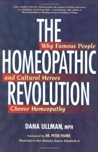 Ullman Dana Mph The Homeopathic Revolution Why Famous People And Cultural Heroes Choose Home