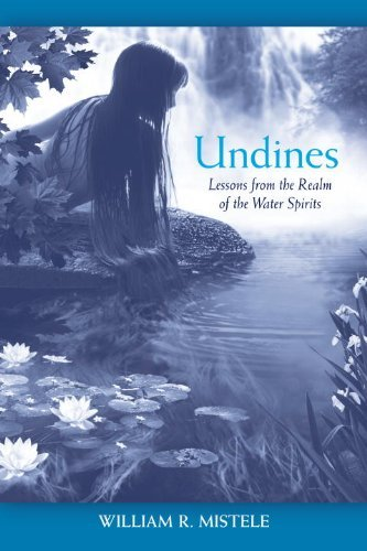 William R. Mistele Undines Lessons From The Realm Of The Water Spirits